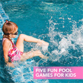 Five Fun Pool Games for Kids