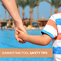 Summertime/Pool Safety Tips